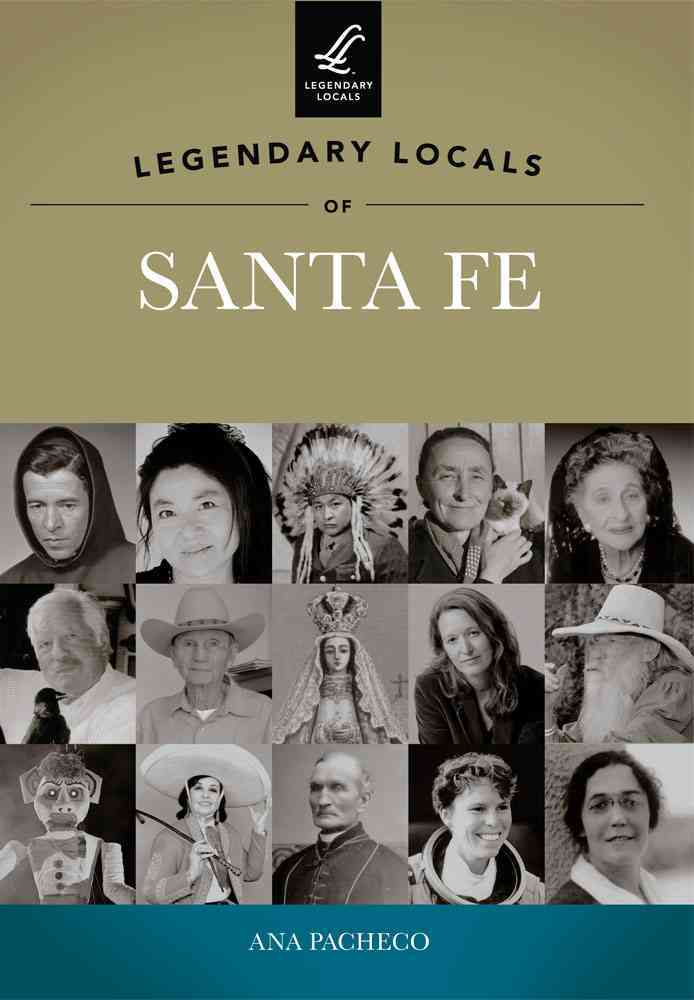 Legendary Locals of Santa Fe By Pacheco, Ana